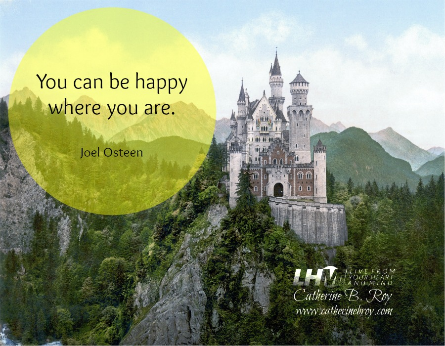 You Can be Happy Where You are