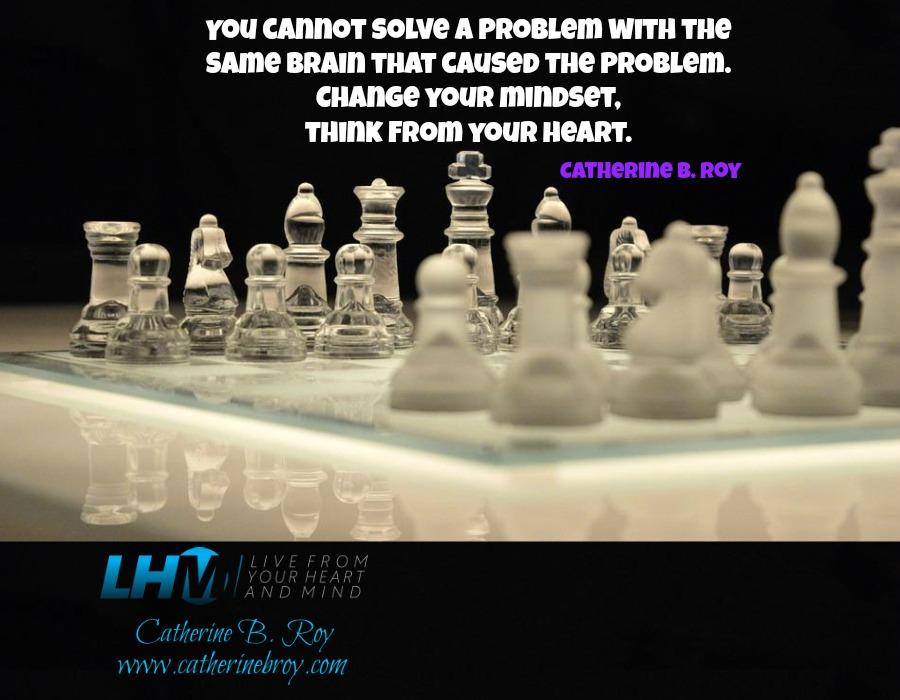 Change your mindset ~ Catherine B. Roy