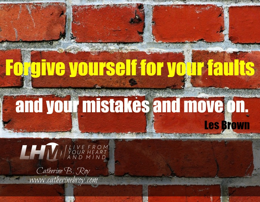 """""""Forgive yourself for your faults and your mistakes and move on."""" --Les Brown"""